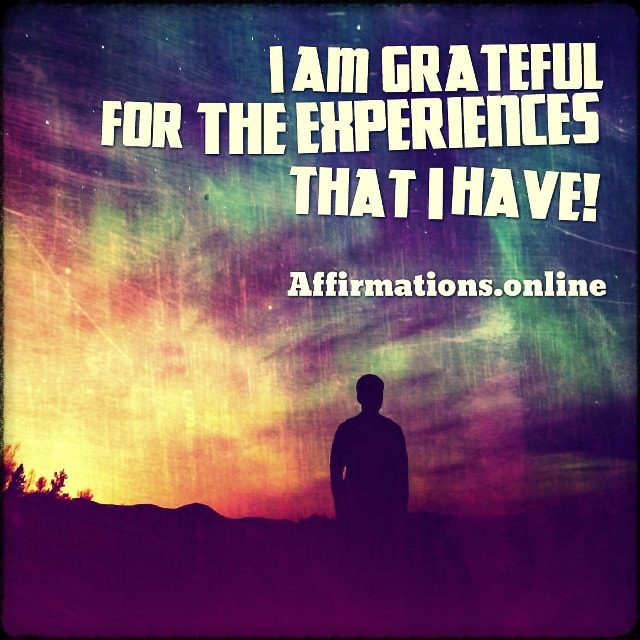 Positive affirmation from Affirmations.online - I am grateful for the experiences that I have!