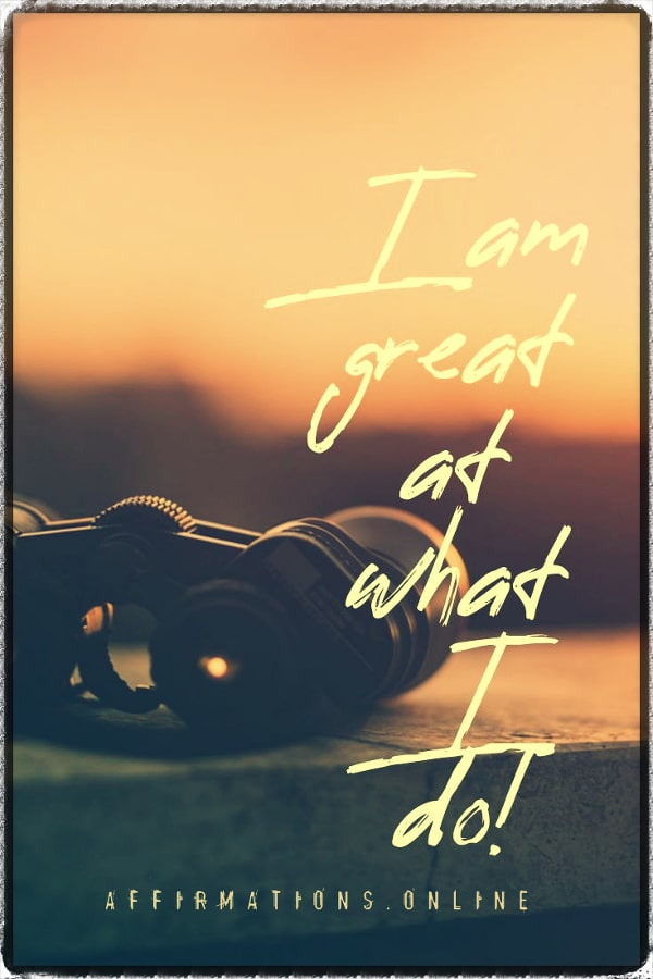 Positive affirmation from Affirmations.online - I am great at what I do!