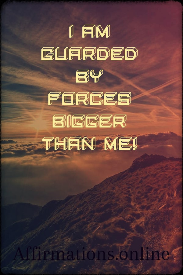 Positive affirmation from Affirmations.online - I am guarded by forces bigger than me!