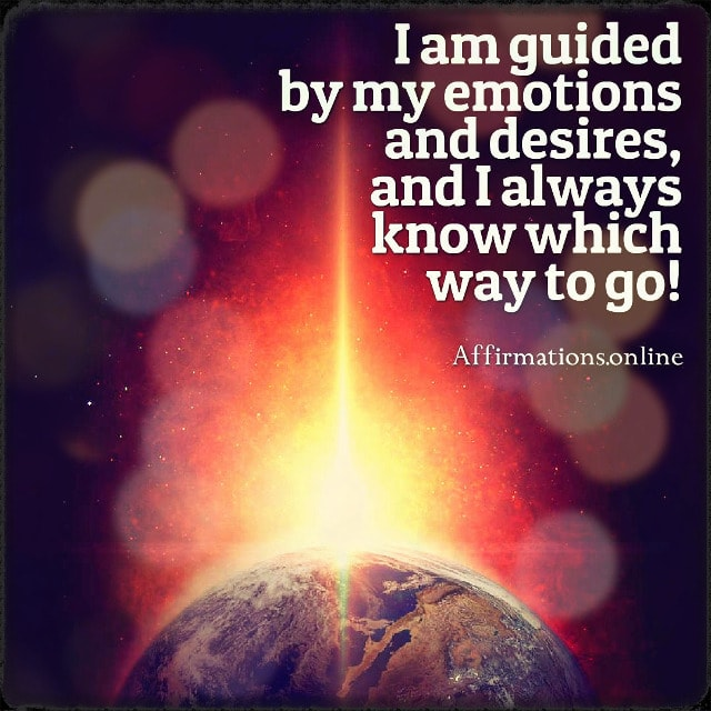 Positive affirmation from Affirmations.online - I am guided by my emotions and desires, and I always know which way to go!