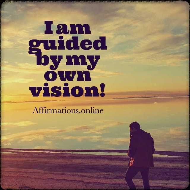 Positive affirmation from Affirmations.online - I am guided by my own vision!