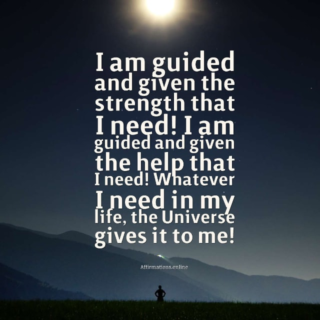 Image affirmation from Affirmations.online - I am guided and given the strength that I need! I am guided and given the help that I need! Whatever I need in my life, the Universe gives it to me!