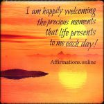 I am happily welcoming the precious moments that life presents to me each day!