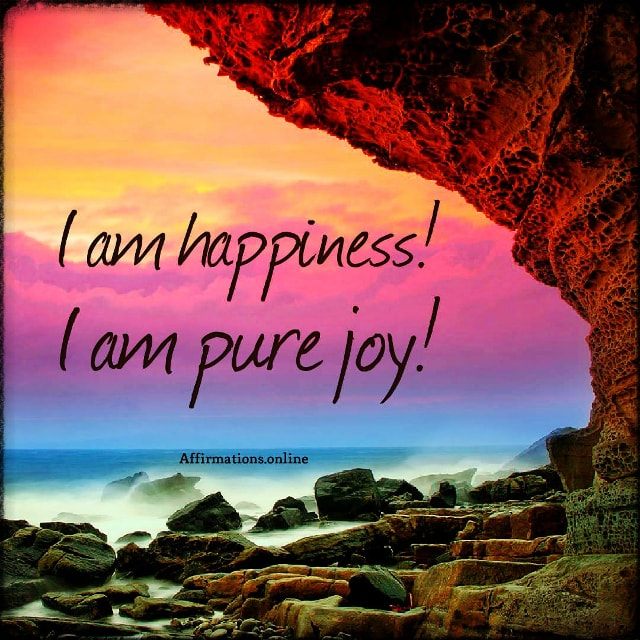Positive affirmation from Affirmations.online - I am happiness! I am pure joy!