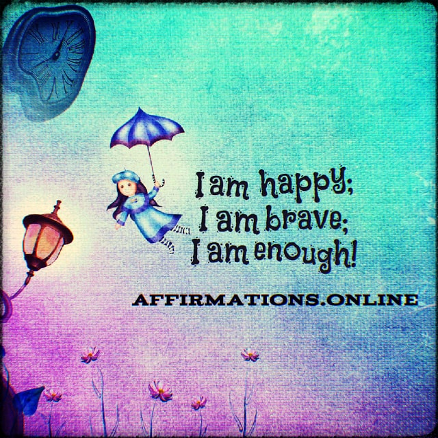 Positive affirmation from Affirmations.online - I am happy; I am brave; I am enough!