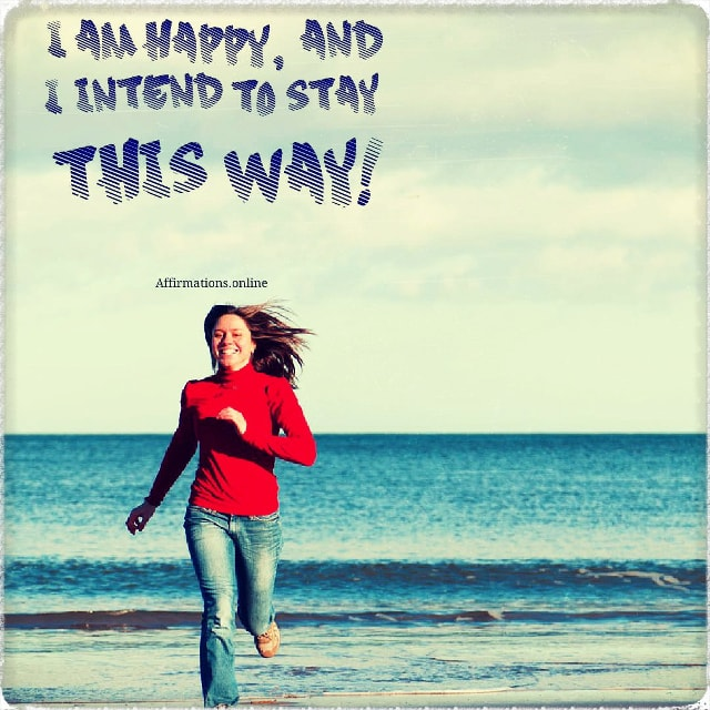 Positive affirmation from Affirmations.online - I am happy, and I intend to stay this way!