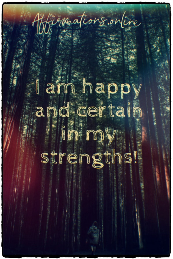 Positive affirmation from Affirmations.online - I am happy and certain in my strengths!