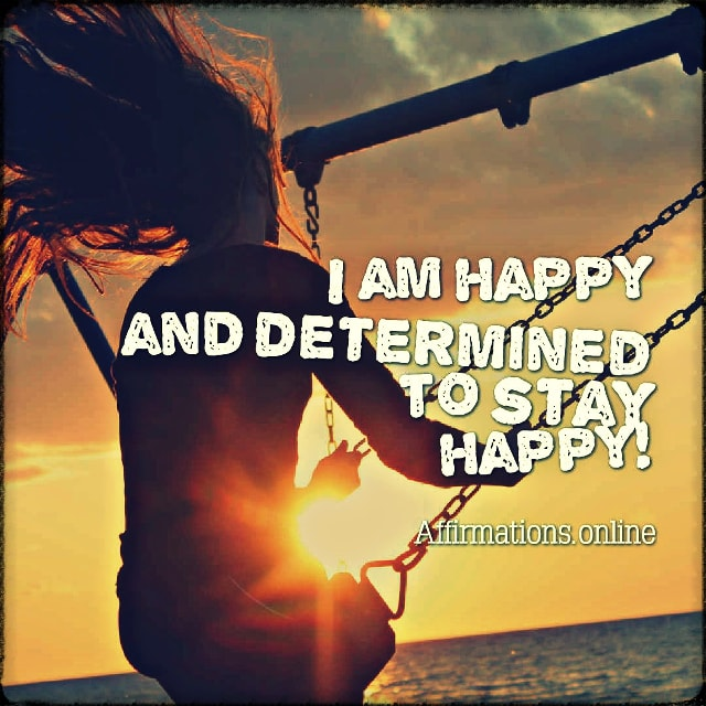 Positive affirmation from Affirmations.online - I am happy and determined to stay happy!