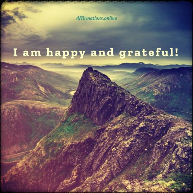 Positive affirmation from Affirmations.online - I am happy and grateful!