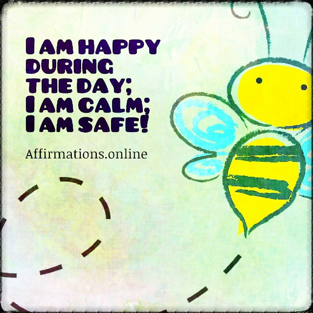 Positive affirmation from Affirmations.online - I am happy during the day; I am calm; I am safe!
