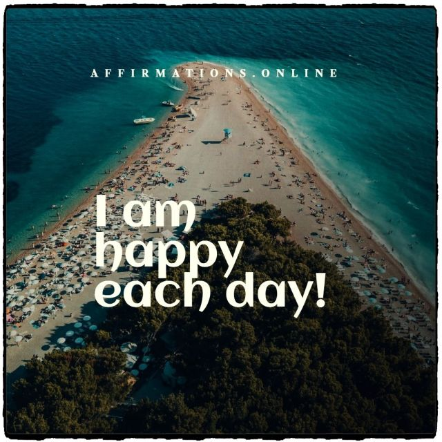 Positive Affirmation from Affirmations.online - I am happy each day!