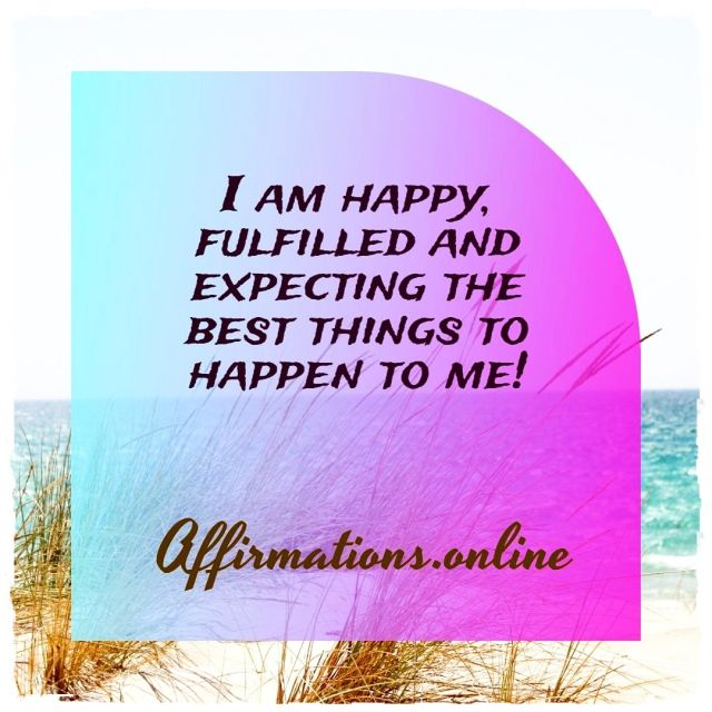 Daily Affirmation for Happiness from Affirmations.online - I am happy, fulfilled and expecting the best things to happen to me!