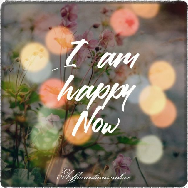 Positive affirmation from Affirmations.online - I am happy Now