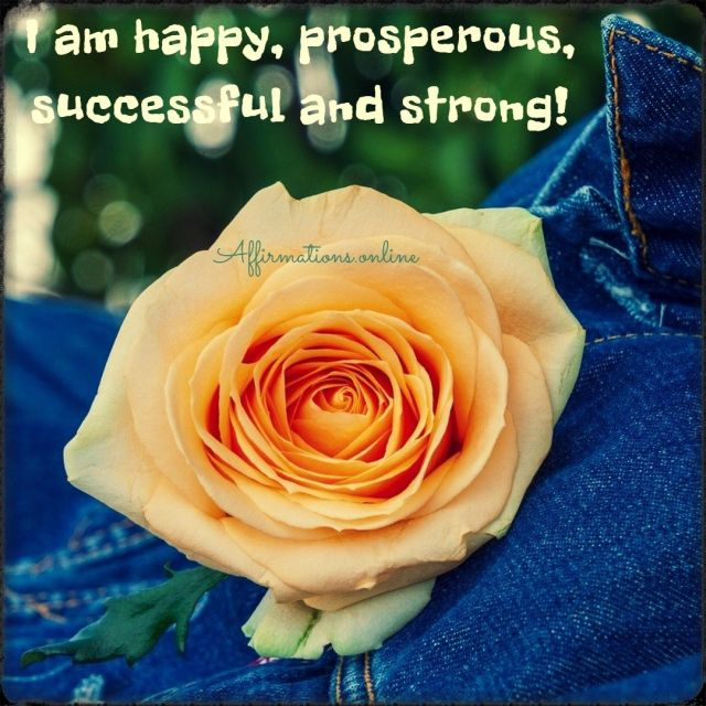 Positive affirmation from Affirmations.online - I am happy, prosperous, successful and strong!