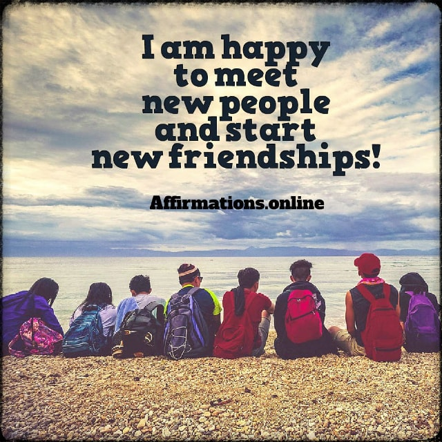 Positive affirmation from Affirmations.online - I am happy to meet new people and start new friendships!