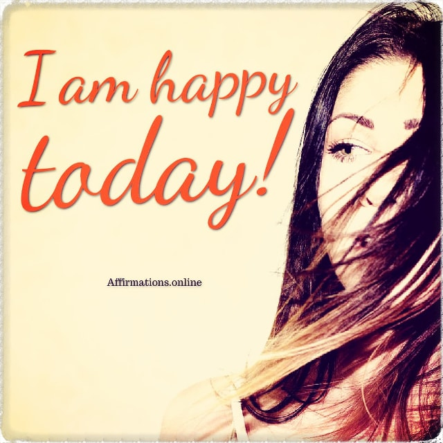 Positive affirmation from Affirmations.online - I am happy today!