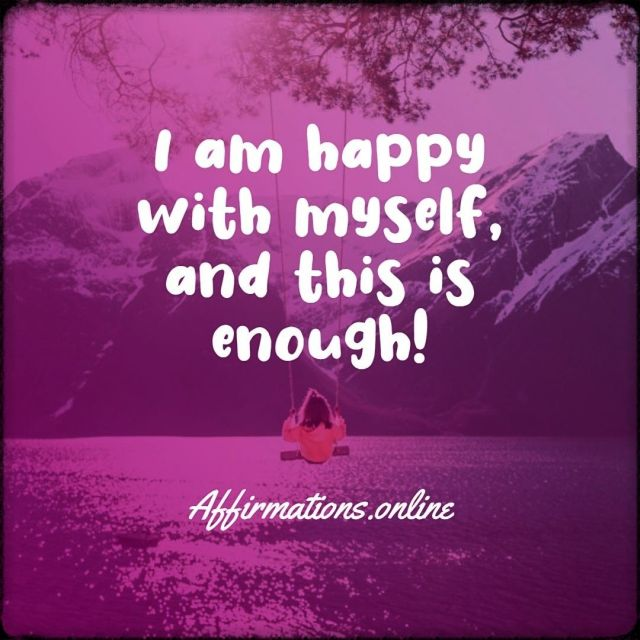 Positive affirmation from Affirmations.online - I am happy with myself, and this is enough!
