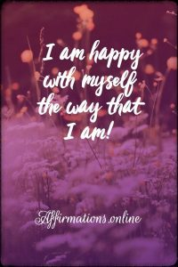 Positive affirmation from Affirmations.online - I am happy with myself the way that I am!