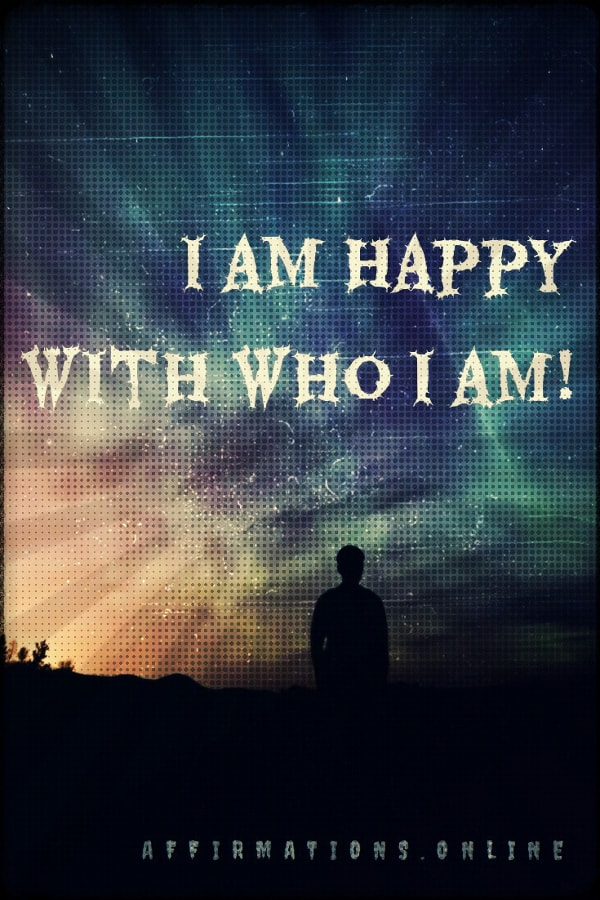 Positive affirmation from Affirmations.online - I am happy with who I am!