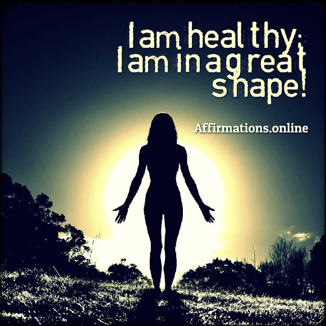 Positive affirmation from Affirmations.online - I am healthy; I am in a great shape!