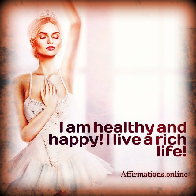 Positive affirmation from Affirmations.online - I am healthy and happy! I live a rich life!