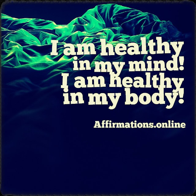 Positive affirmation from Affirmations.online - I am healthy in my mind! I am healthy in my body!