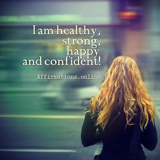 Positive affirmation from Affirmations.online - I am healthy, strong, happy and confident!