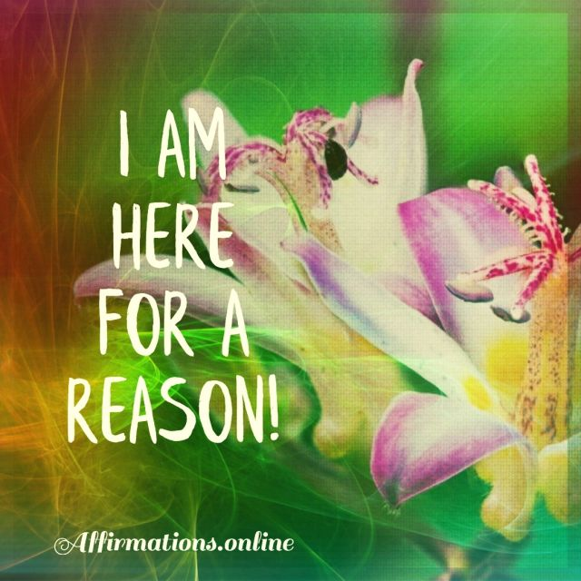 Positive affirmation from Affirmations.online - I am here for a reason!