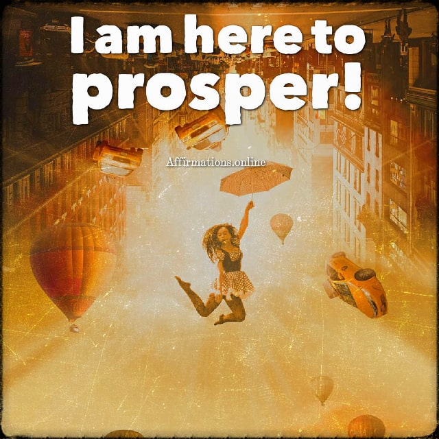 Positive affirmation from Affirmations.online - I am here to prosper!