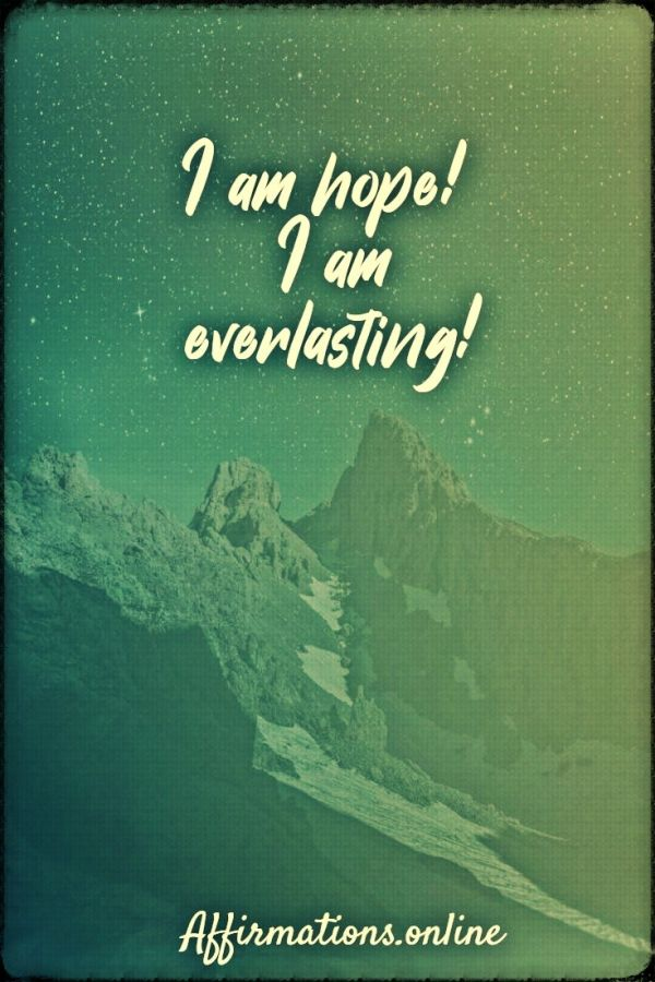 Positive affirmation from Affirmations.online - I am hope! I am everlasting!