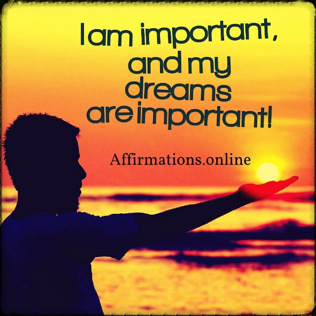 Positive affirmation from Affirmations.online - I am important, and my dreams are important!