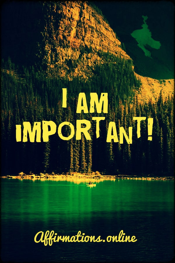 Positive affirmation from Affirmations.online - I am important!