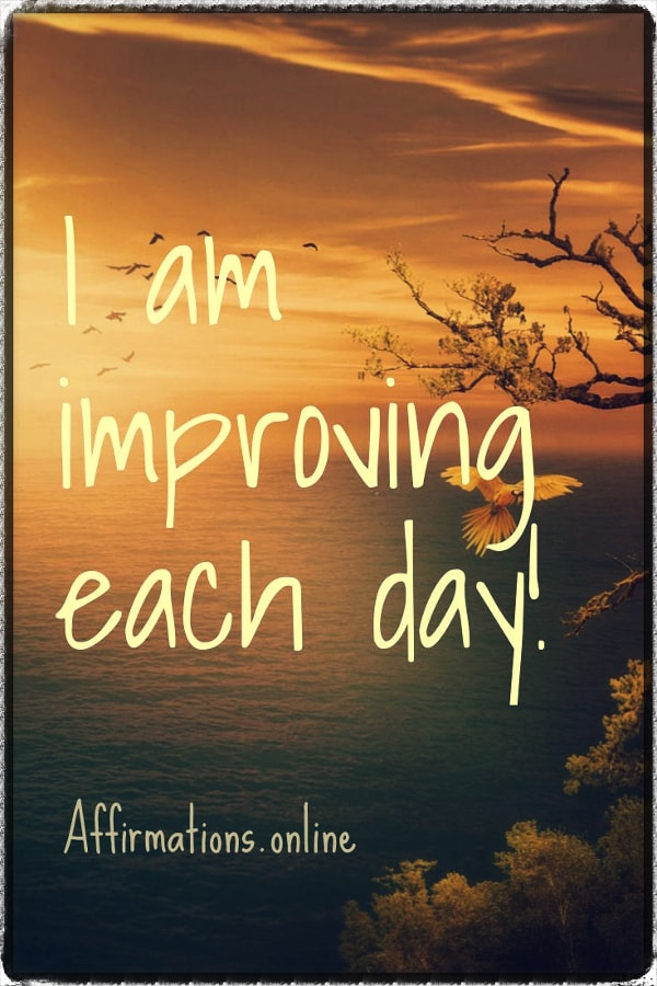 Positive affirmation from Affirmations.online - I am improving each day!