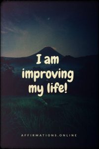 Positive affirmation from Affirmations.online - I am improving my life!