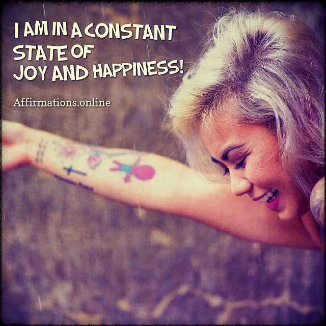 Positive affirmation from Affirmations.online - I am in a constant state of joy and happiness!