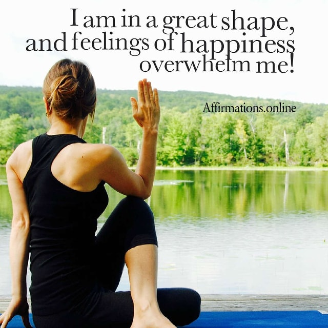 Image affirmation from Affirmations.online - I am in a great shape, and feelings of happiness overwhelm me!