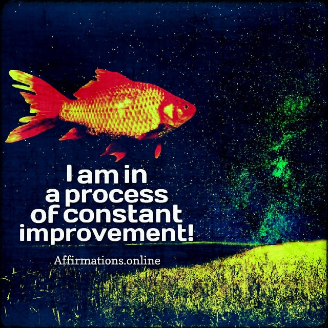 Positive affirmation from Affirmations.online - I am in a process of constant improvement!