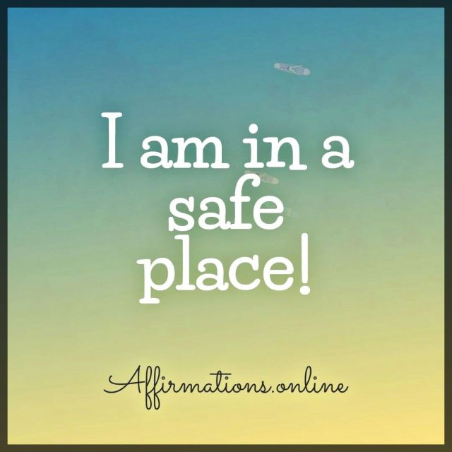 Positive affirmation from Affirmations.online - I am in a safe place!