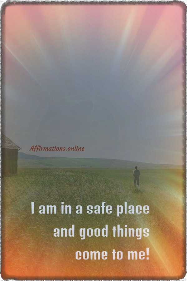 Positive affirmation from Affirmations.online - I am in a safe place and good things come to me!