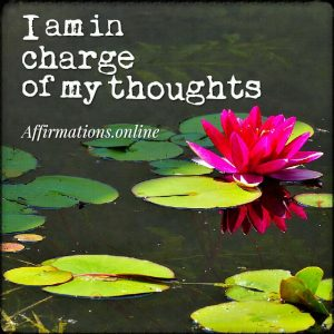 Positive affirmation from Affirmations.online - I am in charge of my thoughts!