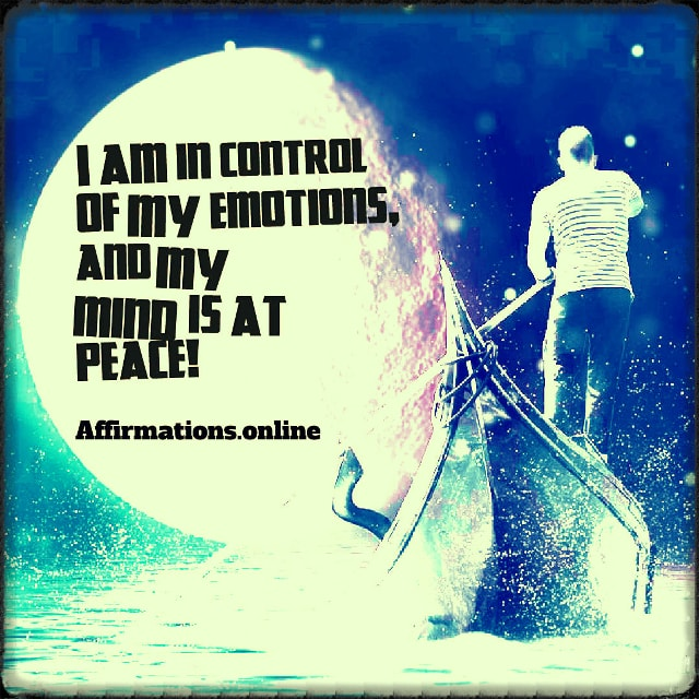 Positive affirmation from Affirmations.online - I am in control of my emotions, and my mind is at peace!