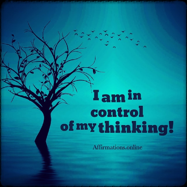 Positive affirmation from Affirmations.online - I am in control of my thinking!