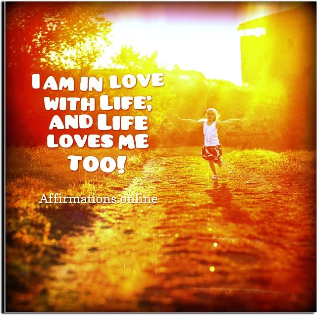 Positive affirmation from Affirmations.online - I am in love with Life; and Life loves me too!