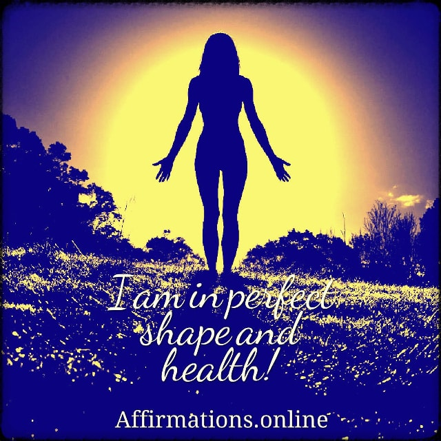 Positive affirmation from Affirmations.online - I am in perfect shape and health!