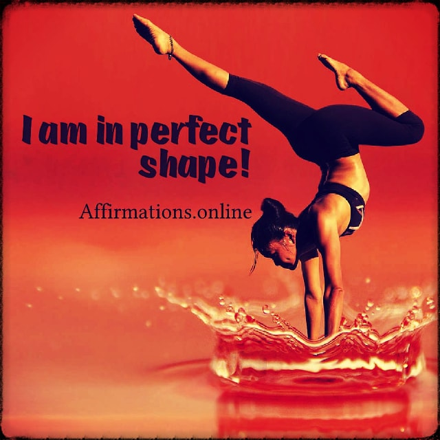 Positive affirmation from Affirmations.online - I am in perfect shape!