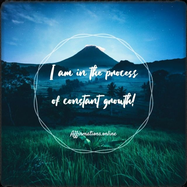 Positive Affirmation from Affirmations.online - I am in the process of constant growth!