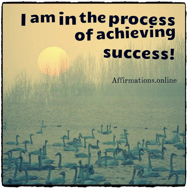 Positive affirmation from Affirmations.online - I am in the process of achieving success!