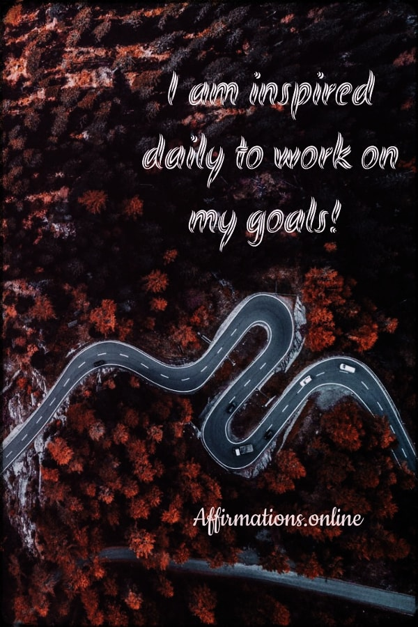 Positive affirmation from Affirmations.online - I am inspired daily to work on my goals!