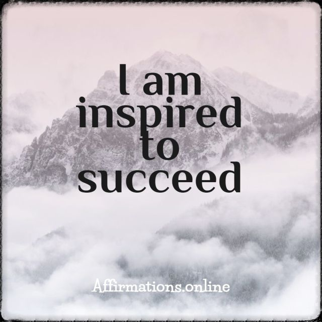 Positive affirmation from Affirmations.online - I am inspired to succeed!
