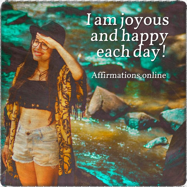 Positive affirmation from Affirmations.online - I am joyous and happy each day!